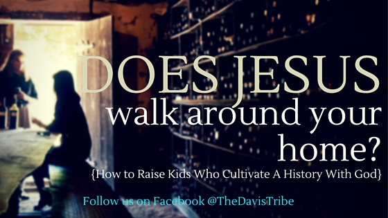 Does jesus walk around your home-