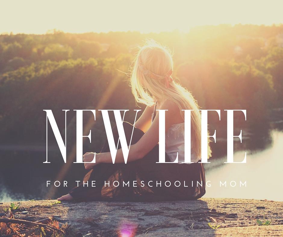 New Life for the homeschooling mom.jpg