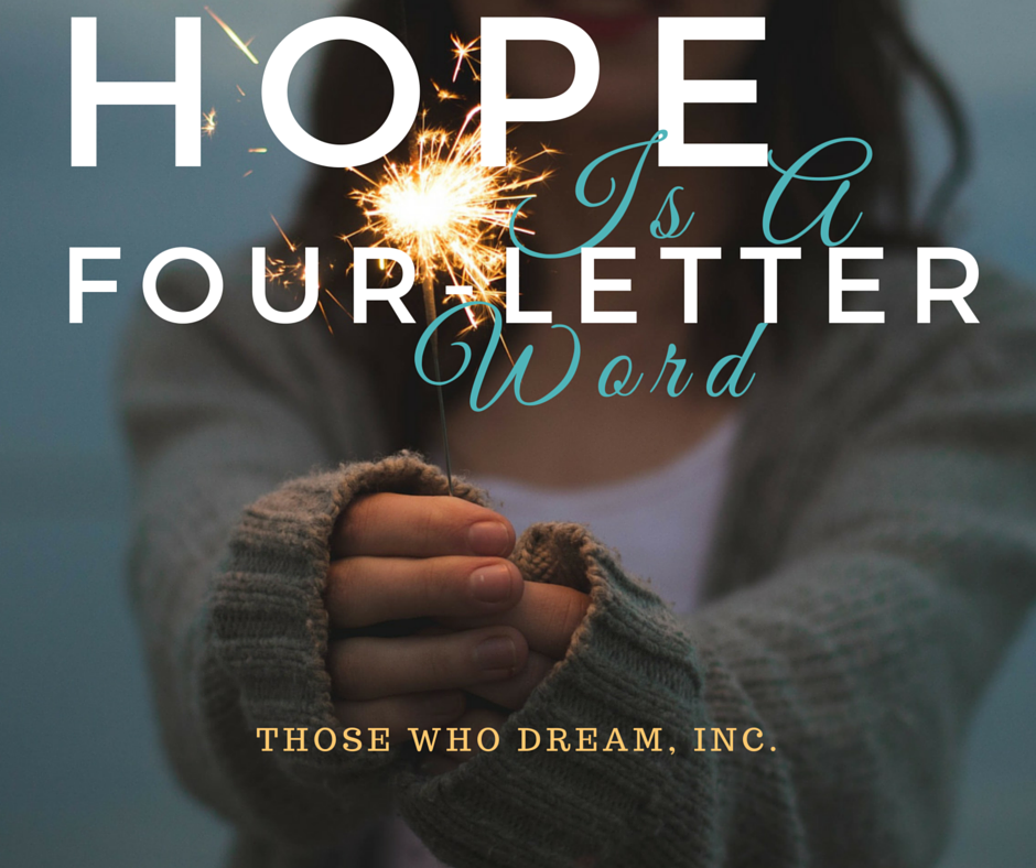 Hope Is A Four Letter Word   Those Who Dream, Inc.